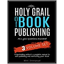 The Holy Grail of Book Publishing: All your questions answered - 3 Volume set - A bestselling author's complete manual to self-publishing and marketing your book (English Edition)