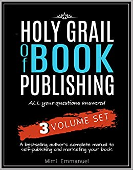 The Holy Grail of Book Publishing: All your questions answered - 3 Volume set - A bestselling author's complete manual to self-publishing and marketing your book (English Edition) di [Emmanuel, Mimi]