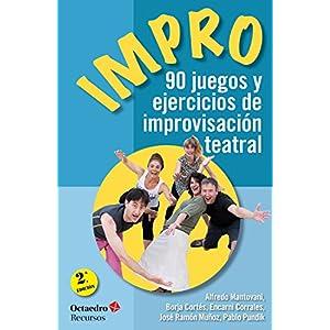 Impro: 90 juegos y ejercicios de improvisación teatral (Recursos nº 155)
