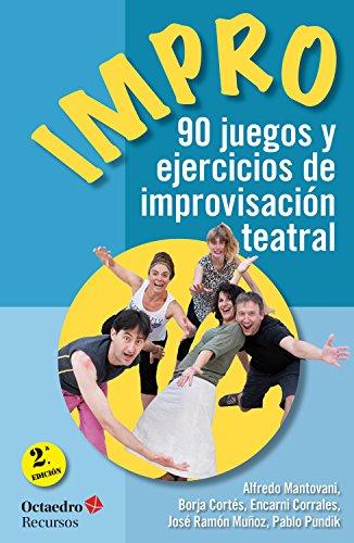 Impro: 90 juegos y ejercicios de improvisación teatral (Recursos nº 155) por Alfredo Mantovani Giribaldi