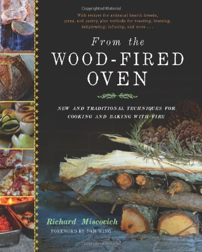 From the Wood-Fired Oven: New and Traditional Techniques for Cooking and Baking with Fire by Richard Miscovich (2013-11-15)