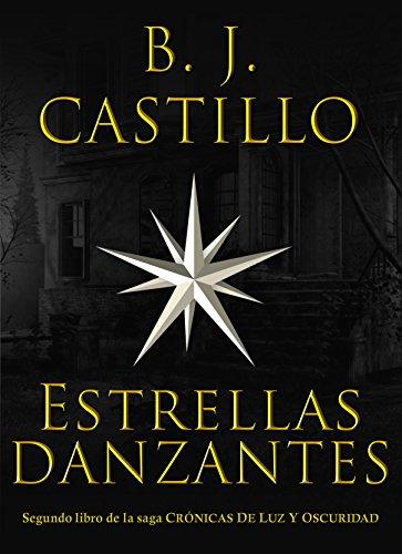 Descargar Libro Estrellas Danzantes (Crónicas de Luz y Oscuridad nº 2) de B. J. Castillo