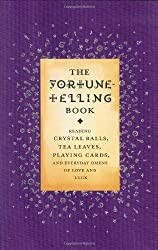 The Fortune-telling Book: Reading Crystal Balls, Tea Leaves, Playing Cards and Everyday Omens of Love and Luck