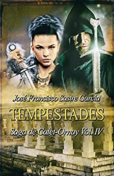 Tempestades: Saga de Calet-Ornay vol. 4 de [Garcia, Jose Francisco Sastre]