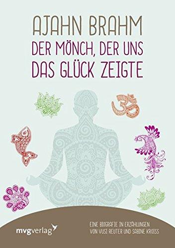Ajahn Brahm – Der Mönch, der uns das Glück zeigte: Eine Biografie in Erzählungen von Vusi Reuter und Sabine Kroiß