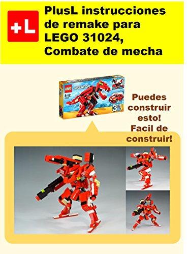 PlusL instrucciones de remake para LEGO 31024,Combate de mecha: Usted puede construir Combate de mecha de sus propios ladrillos por PlusL