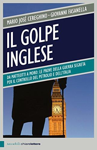 Il golpe inglese: Da Matteotti a Moro: le prove della guerra segreta per il controllo del petrolio e dell Italia