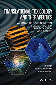 Translational Toxicology And Therapeutics: Windows Of Developmental Susceptibility In Reproduction And Cancer por Claude L. Hughes epub