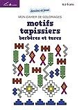 Mon cahier de coloriages - Motifs tapissiers berbères et turcs