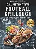 Grillbuch: Das ultimative Football-Grillbuch. Die besten Rezepte rund ums Spiel. Ein Grillbuch in Zusammenarbeit mit Napoleon. Grillen und Football – die perfekte Kombination!