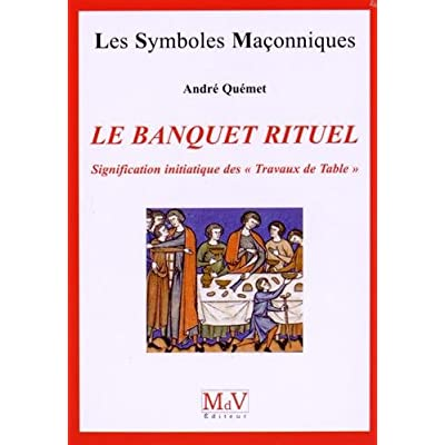 Le banquet rituel : Signification initiatique des 'Travaux de Table'
