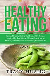 Healthy Eating: Spring Healthy Eating Guide and 60+ Recipes Inspired by Traditional Chinese Medicine to Detoxify the Body and Achieve Optimal health (Volume 1) by Tracy Huang (2015-02-01)