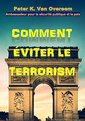 Descargar Libro COMMENT ÉVITER LE TERRORISME: Ambassadeur pour la sécurité publique et la paix de Peter K. Van Overeem