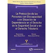 La protección de las personas con discapacidad y en situación de dependencia en el   Derecho de la Seguridad Social y en el Derecho Tributario (Técnica Tapa Dura)