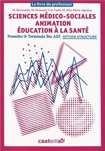 Sciences médico-sociales Animation Education à la santé 1e & Tle Bac ASSP option structure : Le livre du professeur