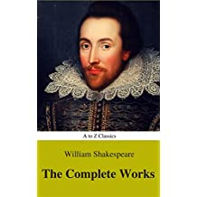 The Complete Works of William Shakespeare (Illustrated) (Best Navigation, Active TOC) (A to Z Classics)