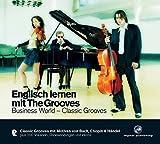 Englisch lernen mit The Grooves: Business World - Classic Grooves.Classic Grooves mit Motiven von Bach, Chopin & Händel / Audio-CD mit Booklet