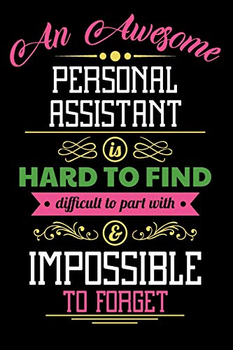 An Awesome Personal Assistant Is Hard To Find Difficult To Part With & Impossible To Forget: Blank Line Personal Assistant Appreciation Journal / Notebook Job Gift (6 x 9 - 110 blank pages)