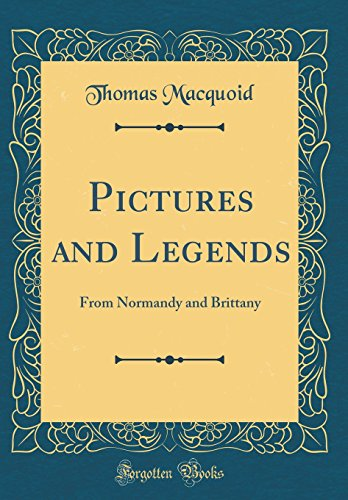 Pictures and Legends: From Normandy and Brittany (Classic Reprint)