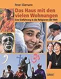 Das Haus mit den vielen Wohnungen: Eine Einführung in die Religionen der Welt - Peter Kliemann