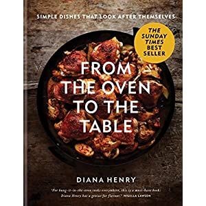 From the Oven to the Table: Simple dishes that look after themselves: THE SUNDAY TIMES BESTSELLER 5