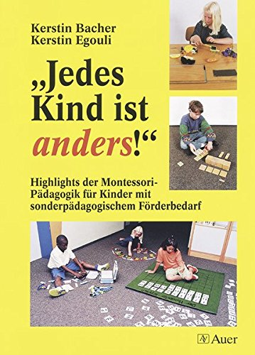 Jedes Kind ist anders!: Highlights der Montessori-Pädagogik für Kinder mit sonderpädagogischem Förderbedarf (Alle - Planung Kindern Mit