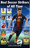 Best Soccer Strikers of All Time. Easy to read children soccer books with great graphics. All you need to know about the best soccer strikers in history. (Sport Soccer IQ book for Kids)
