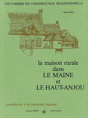 La maison rurale dans le Maine et le Haut Anjou