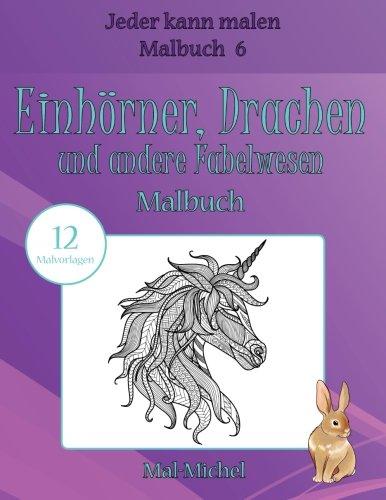 Einhörner, Drachen und andere Fabelwesen Malbuch: 12 Malvorlagen (Jeder kann malen Malbuch, Band 6)