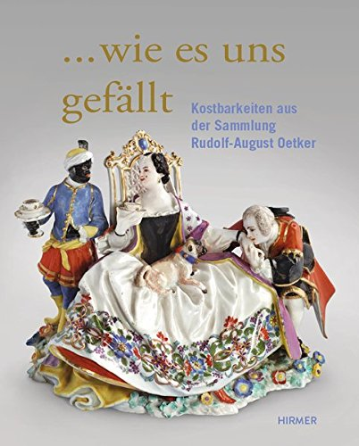 'Wie es uns gefällt': Kostbarkeiten aus der Sammlung Rudolf-August Oetker