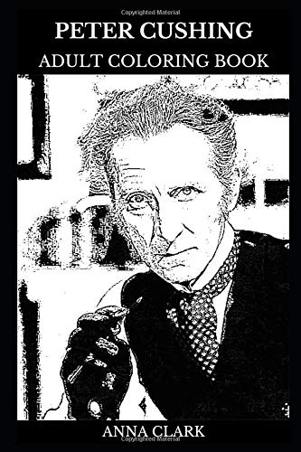 Peter Cushing Adult Coloring Book: Legendary Horror Movies Actor and Star Wars Star, Acclaimed Artist and Cultural Icon Inspired Adult Coloring Book (Peter Cushing Books, Band 0)