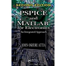 PSPICE and MATLAB for Electronics: An Integrated Approach, Second Edition (VLSI Circuits) by John Okyere Attia (2010-06-23)