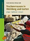 Trockenmauern in Weinberg und Garten: Anlegen, bepflanzen, erneuern
