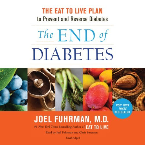 The End of Diabetes: The Eat to Live Plan to Prevent and Reverse Diabetes by Joel Fuhrman (2014-03-25)