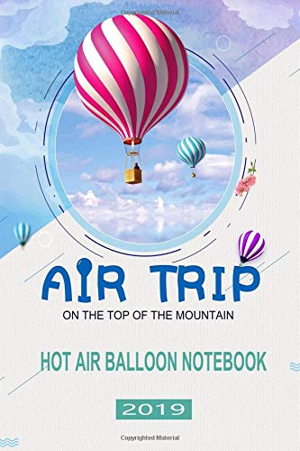 Hot Air Balloon Notebook: 2019 Air Trip Ballooning Journal For Men & Women por DMS Books