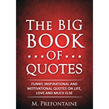 The Big Book of Quotes: Funny, Inspirational and Motivational Quotes on Life, Love and Much Else (English Edition)