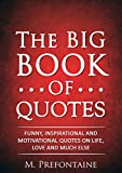 The Big Book of Quotes: Funny, Inspirational and Motivational Quotes on Life, Love and Much Else by M. Prefontaine