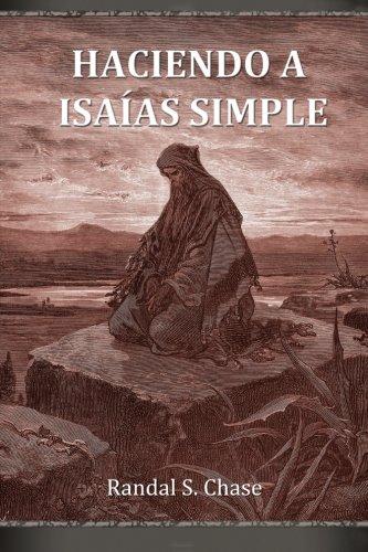 Haciendo a Isaías simple: Guía de estudio del Antiguo Testamento para el libro de Isaías por Randal S. Chase