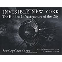 Invisible New York: The Hidden Infrastructure of the City (Creating the North American Landscape) by Stanley Greenberg (1998-11-05)