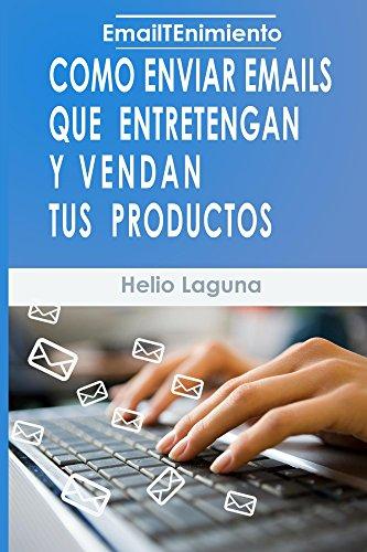 EmailTenimiento: Como Enviar Emails Que Entretengan y Vendan Tus Productos por Helio Laguna