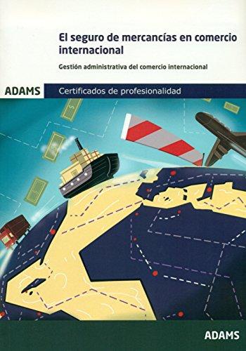 El seguro de mercancías en el comercio internacional Unidad Formativa 1760 Certificado de Profesionalidad de Gestión Administrativa y Financiera del Comercio Internacional