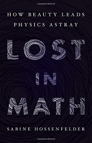 Lost in Math: How Beauty Leads Physics Astray por Sabine Hossenfelder