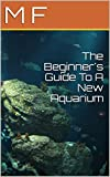 The Beginner's Guide To A New Aquarium