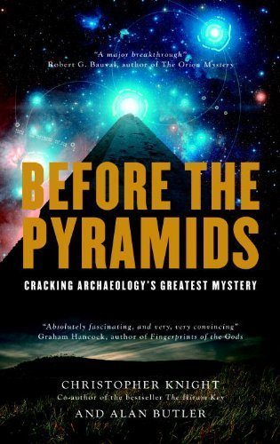 Before the Pyramids: Cracking Archaeology's Greatest Mystery by Knight, Christopher, Butler, Alan (2011) Paperback