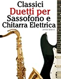 Classici Duetti per Sassofono e Chitarra Elettrica: Facile Sassofono! Per sassofono alto, baritono, soprano e tenore. Con musiche di Bach, Strauss, Tchaikovsky e altri compositori