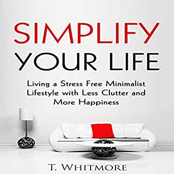 Simplify your life living a stress free minimalist for Minimalist lifestyle uk