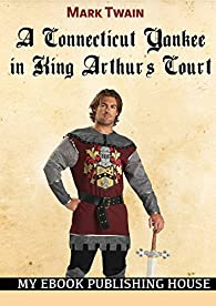 A Connecticut Yankee in King Arthur's Court par Mark Twain