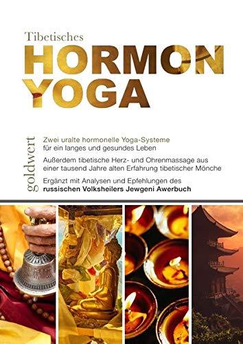 Tibetisches Hormon-Yoga: Zwei uralte hormonelle Yoga-Systeme für ein langes und gesundes Leben
