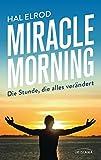 Miracle Morning: Die Stunde, die alles verändert - Hal Elrod