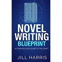 Novel Writing Blueprint: A storytellers guide to the craft (English Edition)